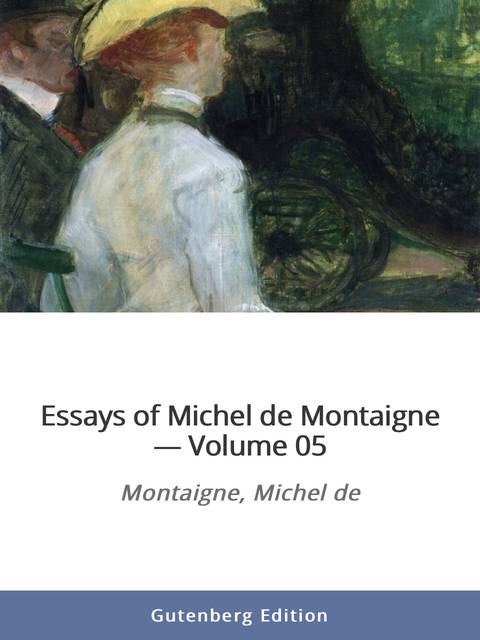 essays of montaigne gutenberg Michel eyquem de montaigne was one of the most influential writers of the french renaissance montaigne is known for popularizing the essay as a literary genre.
